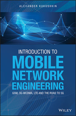 Kukushkin, Alexander - Introduction to Mobile Network Engineering: GSM, 3G-WCDMA, LTE and the Road to 5G, e-bok