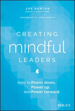Burton, Joe - Creating Mindful Leaders: How to Power Down, Power Up, and Power Forward, e-bok