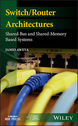 Aweya, James - Switch/Router Architectures: Shared-Bus and Shared-Memory Based Systems, e-kirja
