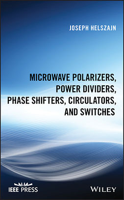 Helszajn, Joseph - Microwave Polarizers, Power Dividers, Phase Shifters, Circulators, and Switches, ebook