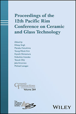 Amoroso, Jake - Proceedings of the 12th Pacific Rim Conference on Ceramic and Glass Technology; Ceramic Transactions, Volume 264, ebook