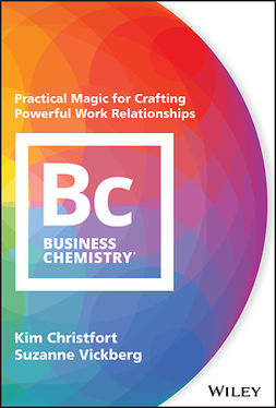 Christfort, Kim - Business Chemistry: Practical Magic for Crafting Powerful Work Relationships, ebook