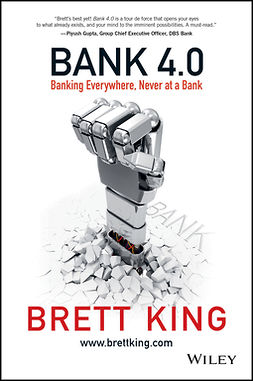 King, Brett - Bank 4.0: Banking Everywhere, Never at a Bank, ebook