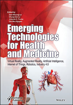 Le, Chung Van - Emerging Technologies for Health and Medicine: Virtual Reality, Augmented Reality, Artificial Intelligence, Internet of Things, Robotics, Industry 4.0, ebook