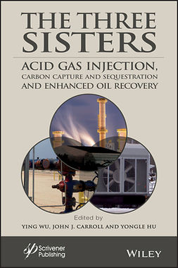 Carroll, John J. - The Three Sisters: Acid Gas Injection, Carbon Capture and Sequestration, and Enhanced Oil Recovery, ebook