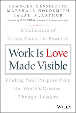 Goldsmith, Marshall - Work is Love Made Visible: A Collection of Essays About the Power of Finding Your Purpose From the World's Greatest Thought Leaders, e-kirja