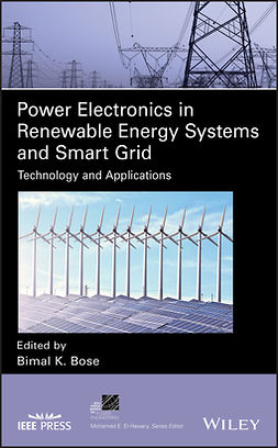 Bose, Bimal K. - Power Electronics in Renewable Energy Systems and Smart Grid: Technology and Applications, ebook