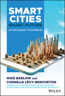 Barlow, Mike - Smart Cities, Smart Future: Showcasing Tomorrow, ebook