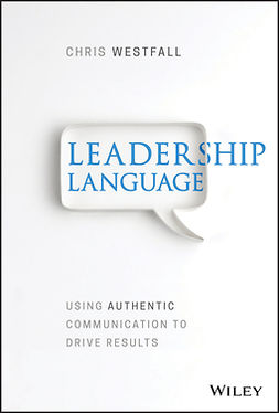 Westfall, Chris - Leadership Language: Using Authentic Communication to Drive Results, e-kirja