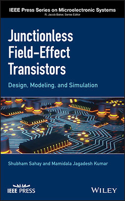 Kumar, Mamidala Jagadesh - Junctionless Field-Effect Transistors: Design, Modeling, and Simulation, ebook