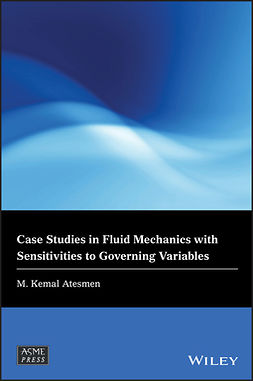 Atesmen, M. Kemal - Case Studies in Fluid Mechanics with Sensitivities to Governing Variables, ebook
