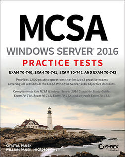 Panek, Crystal - MCSA Windows Server 2016 Practice Tests: Exam 70-740, Exam 70-741, Exam 70-742, and Exam 70-743, ebook
