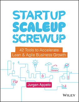 Appelo, Jurgen - Startup, Scaleup, Screwup: 42 Tools to Accelerate Lean and Agile Business Growth, ebook