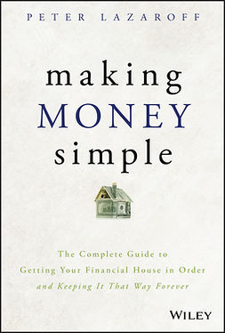 Lazaroff, Peter - Making Money Simple: The Complete Guide to Getting Your Financial House in Order and Keeping It That Way Forever, e-bok