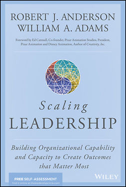 Adams, William A. - Scaling Leadership: Building Organizational Capability and Capacity to Create Outcomes that Matter Most, e-bok