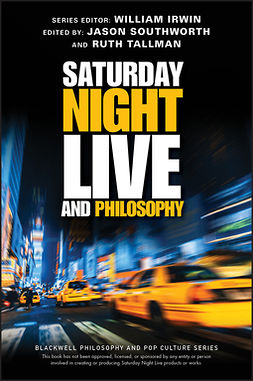 Irwin, William - Saturday Night Live and Philosophy: Deep Thoughts Through the Decades, ebook