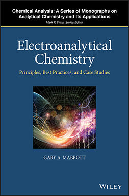 Mabbott, Gary A. - Electroanalytical Chemistry: Principles, Best Practices, and Case Studies, e-bok