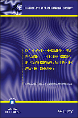 Amineh, Reza K. - Real-Time Three-Dimensional Imaging of Dielectric Bodies Using Microwave/Millimeter Wave Holography, ebook