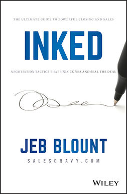 Blount, Jeb - INKED: The Ultimate Guide to Powerful Closing and Sales Negotiation Tactics that Unlock YES and Seal the Deal, ebook
