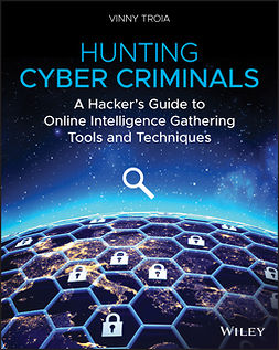 Troia, Vinny - Hunting Cyber Criminals: A Hacker's Guide to Online Intelligence Gathering Tools and Techniques, ebook