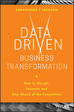 Carruthers, Caroline - Data Driven Business Transformation: How to Disrupt, Innovate and Stay Ahead of the Competition, e-kirja