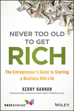 Hannon, Kerry E. - Never Too Old to Get Rich: The Entrepreneur's Guide to Starting a Business Mid-Life, ebook