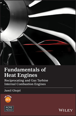 Ghojel, Jamil - Fundamentals of Heat Engines: Reciprocating and Gas Turbine Internal Combustion Engines, ebook