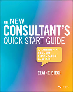 Biech, Elaine - The New Consultant's Quick Start Guide: An Action Plan for Your First Year in Business, e-kirja