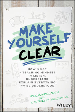 Richards, Reshan - Make Yourself Clear: How to Use a Teaching Mindset to Listen, Understand, Explain Everything, and Be Understood, ebook