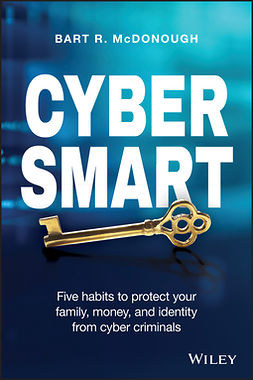 McDonough, Bart R. - Cyber Smart: Five Habits to Protect Your Family, Money, and Identity from Cyber Criminals, ebook