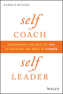 McLean, Pamela - Self as Coach, Self as Leader: Developing the Best in You to Develop the Best in Others, e-bok