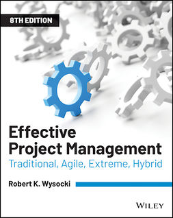 Wysocki, Robert K. - Effective Project Management: Traditional, Agile, Extreme, Hybrid, e-kirja