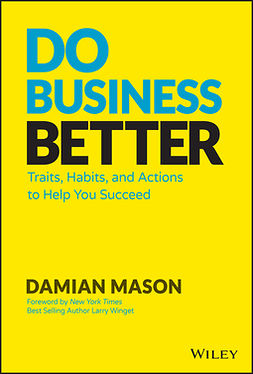 Mason, Damian - Do Business Better: Traits, Habits, and Actions To Help You Succeed, e-bok