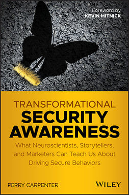 Carpenter, Perry - Transformational Security Awareness: What Neuroscientists, Storytellers, and Marketers Can Teach Us About Driving Secure Behaviors, e-kirja