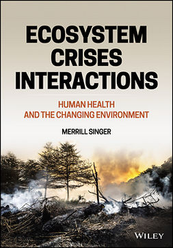 Singer, Merrill - Ecosystem Crises Interactions: Human Health and the Changing Environment, ebook