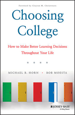 Horn, Michael B. - Choosing College: How to Make Better Learning Decisions Throughout Your Life, ebook