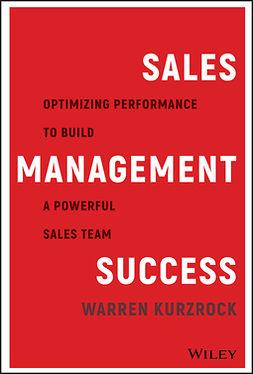 Kurzrock, Warren - Sales Management Success: Optimizing Performance to Build a Powerful Sales Team, ebook