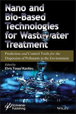 Fosso-Kankeu, Elvis - Nano and Bio-Based Technologies for Wastewater Treatment: Prediction and Control Tools for the Dispersion of Pollutants in the Environment, ebook