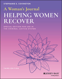 Covington, Stephanie S. - A Woman's Journal: Helping Women Recover, Special Edition for Use in the Criminal Justice System, e-kirja