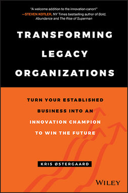 Østergaard, Kris - Transforming Legacy Organizations: Turn your Established Business into an Innovation Champion to Win the Future, ebook