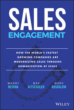 Altschuler, Max - Sales Engagement: How The World's Fastest Growing Companies are Modernizing Sales Through Humanization at Scale, ebook