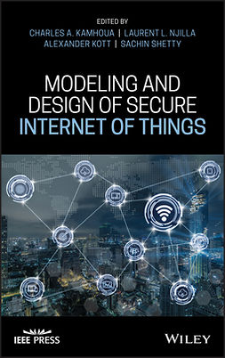 Kamhoua, Charles A. - Modeling and Design of Secure Internet of Things, ebook
