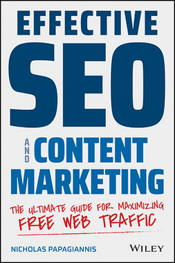 Papagiannis, Nicholas - Effective SEO and Content Marketing: The Ultimate Guide for Maximizing Free Web Traffic, e-bok