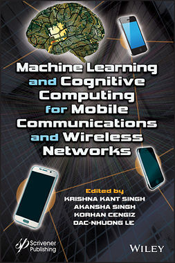 Cengiz, Korhan - Machine Learning and Cognitive Computing for Mobile Communications and Wireless Networks, ebook