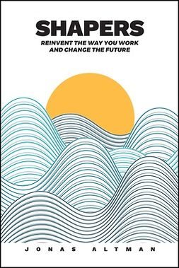 Altman, Jonas - Shapers: Reinvent the Way You Work and Change the Future, e-bok