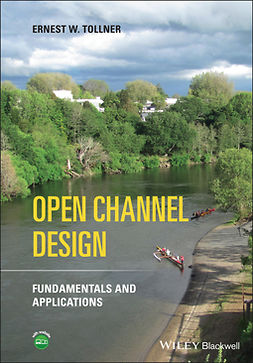 Tollner, Ernest W. - Open Channel Design: Fundamentals and Applications, ebook