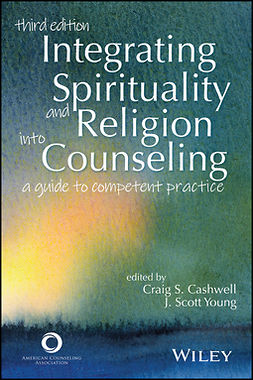 Cashwell, Craig S. - Integrating Spirituality and Religion Into Counseling: A Guide to Competent Practice, ebook