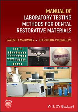 Chowdhury, Deepshikha - Manual of Laboratory Testing Methods for Dental Restorative Materials, ebook