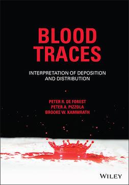 Forest, Peter R. De - Blood Traces: Interpretation of Deposition and Distribution, ebook
