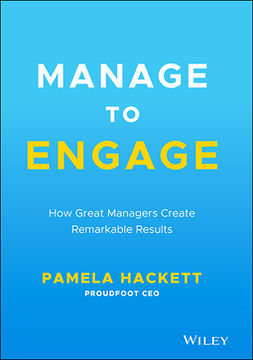 Hackett, Pamela - Manage to Engage: How Great Managers Create Remarkable Results, ebook